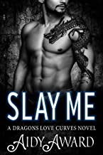 Slay Me: A Dragon Shifter and Curvy Girl Romance (Dragons Love Curves Book 9)