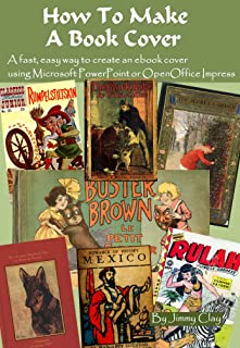 How To Make A Book Cover: A Fast, Easy Way To Create An Ebook Cover Using Microsoft PowerPoint Or OpenOffice Impress