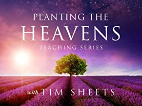 Planting the Heavens Teaching Series with Tim Sheets