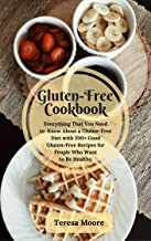 Gluten-Free Cookbook: Everything That You Need to Know About a Gluten-Free Diet with 200+ Good Gluten-Free Recipes for People Who Want to Be Healthy (Healthy Food Book 5)