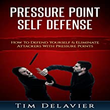 Pressure Point Self Defense: How to Defend Yourself & Eliminate Attackers with Pressure Points