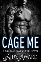 Cage Me: A Curvy Mermaid and a Dragon Shifter Romance (Dragons Love Curves Book 4)