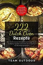 222 Dutch Oven Rezepte: Das große Dutch Oven Kochbuch für die Outdoor Küche. Koche mit deinem Black Pot am Lagerfeuer, am Campingplatz oder zuhause im Garten | inkl. Nährwertangaben (German Edition)