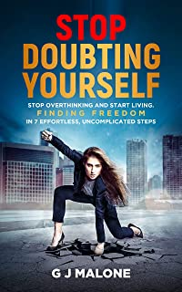 Stop Doubting Yourself: Stop Overthinking and Start Living. Finding Freedom in 7 Effortless, Uncomplicated Steps (English ...