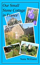 Our Small Stone Cottage in France