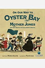 On Our Way to Oyster Bay: Mother Jones and Her March for Children's Rights (CitizenKid) Kindle Edition