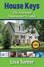 House Keys: The Essential Homeowner's Guide to Saving Money, Time, and Your Sanity..