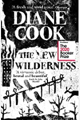 The New Wilderness: SHORTLISTED FOR THE BOOKER PRIZE 2020 Kindle Edition