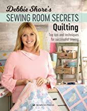 Debbie Shore's Sewing Room Secrets: Quilting: Top Tips and Techniques for Successful Sewing