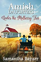 Under the Mulberry Tree (Amish Daughters Book 3)