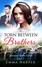 Torn Between Brothers: A Western Historical Mail Order Bride Romance (Stealing Hearts Book 1)