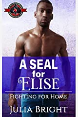 A SEAL for Elise (Special Forces: Operation Alpha) (Fighting for Home Book 3) Kindle Edition