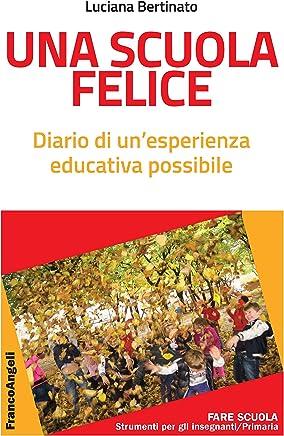 Una scuola felice: Diario di unesperienza educativa possibile