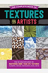 The Complete Book of Textures for Artists: Step-by-step instructions for mastering more than 275 textures in graphite, charcoal, colored pencil, acrylic, and oil (The Complete Book of ...) Kindle Edition