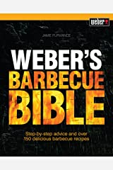 Weber's Barbecue Bible: Step-by-step advice and over 150 delicious barbecue recipes Kindle Edition