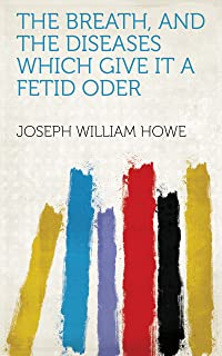 The Breath, and the diseases which give it a fetid oder (English Edition)