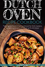 Dutch oven Recipe Cookbook: Grill masters, campers and cooks Simply to grill and enjoy