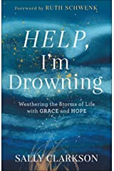 Help, I'm Drowning: Weathering the Storms of Life with Grace and Hope Kindle Edition