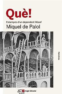 Què!: Estampes d'un dependent filòsof (Catalan Edition)