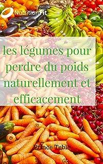 Les légumes pour perdre du poids facilement et rapidement (perdre du poids ,maigrir facilement,savoir manger,nutrition,détox,indice glycémique,legumes) (French Edition)