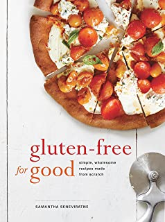 Gluten-Free for Good: Simple, Wholesome Recipes Made from Scratch: A Cookbook