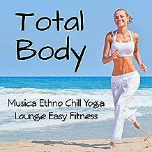 Total Body - Musica Ethno Chill Yoga Lounge Easy Fitness per Massaggi Centro Spa Esercizi di Pilates e Tecniche di Rilassamento