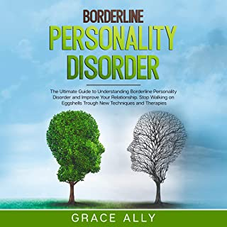 Borderline Personality Disorder: The Ultimate Guide to Understanding Borderline Personality Disorder and Improve Your Rela...