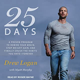 25 Days: A Proven Program to Rewire Your Brain, Stop Weight Gain, and Finally Crush the Habits You Hate - Forever