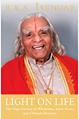 Light on Life: The Yoga Journey to Wholeness, Inner Peace, and Ultimate Freedom (Iyengar Yoga Books) Kindle Edition