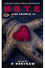 HATE: A Dark Microfiction Anthology (Dark Drabbles Book 8) Kindle Edition