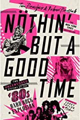 Nöthin' But a Good Time: The Uncensored History of the '80s Hard Rock Explosion (English Edition) eBook Kindle