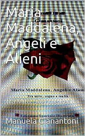 Maria Maddalena, Angeli e Alieni: Tra Mito, Sogno e Realtà