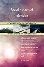 Social aspects of television All-Inclusive Self-Assessment - More than 680 Success Criteria, Instant Visual Insights, Comprehensive Spreadsheet Dashboard, Auto-Prioritized for Quick Results