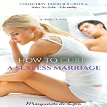 How to Cure a Sexless Marriage: Sex Guide Series, Volume 10