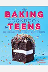 The Baking Cookbook for Teens: 75 Delicious Recipes for Sweet and Savory Treats Kindle Edition