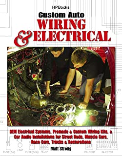 Custom Auto Wiring & Electrical HP1545: OEM Electrical Systems, Premade & Custom Wiring Kits, & Car Audio Installations for Street Rods, Muscle Cars, Race Cars, Trucks & Restorations (English Edition)