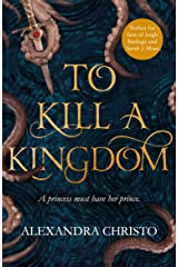 To Kill a Kingdom: the dark and romantic YA fantasy for fans of Leigh Bardugo and Sarah J Maas Kindle Edition