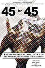 45 for 45: Knight-Bagehot Alumni Cover 2020: The Pandemic, The Protests, The Presidency