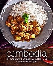 Cambodia: A Cambodian Cookbook with Delicious Cambodian Recipes