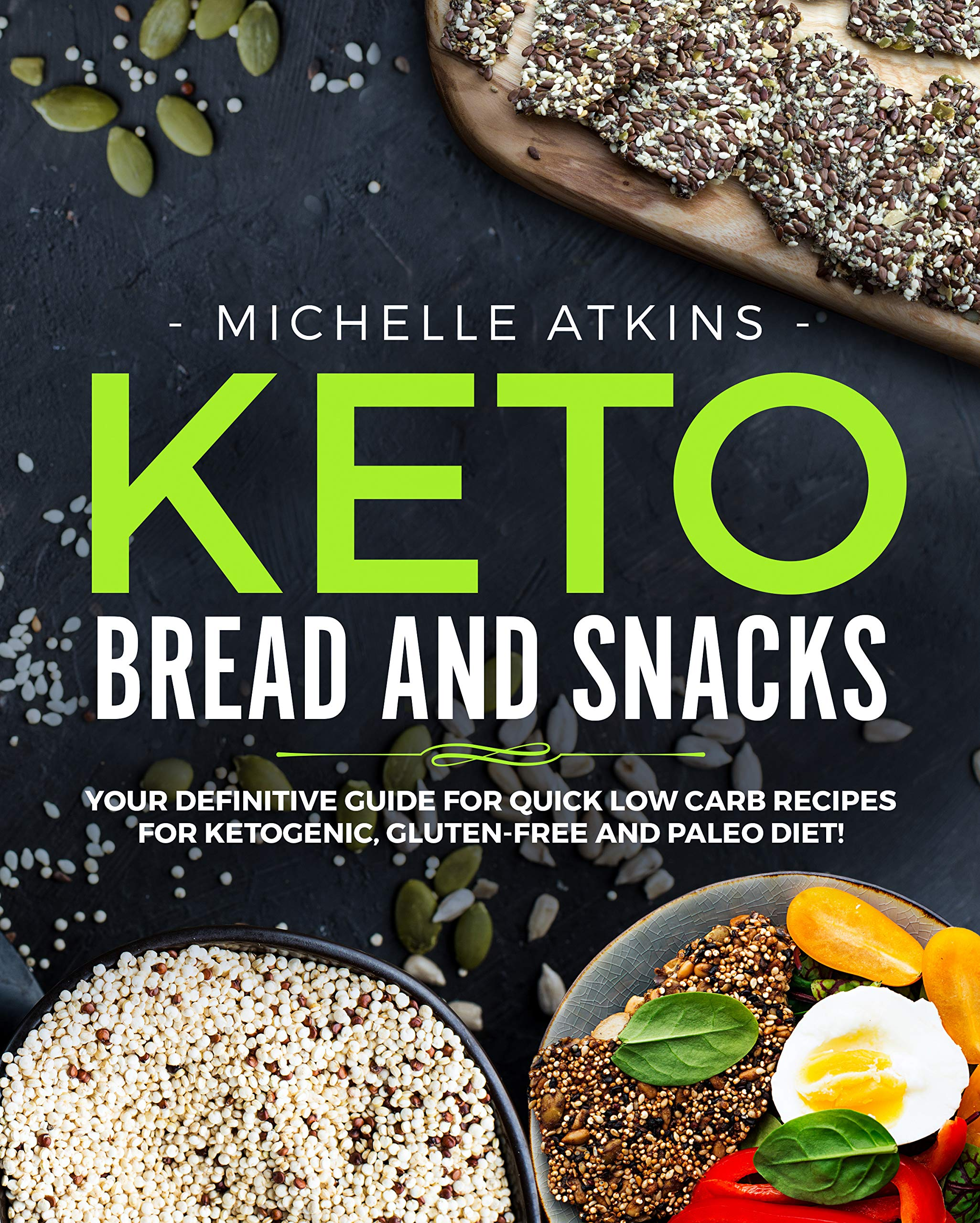 Keto Bread and Keto Snacks: Your Definitive Cookbook for Quik, Low Carb Recipes for Ketogenic, Gluten Free and Paleo Diet!...