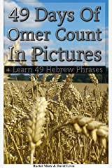 49 Days Of Omer Counting In Pictures: + Bonus 49 translated Hebrew phrases, for easy learning Kindle Edition