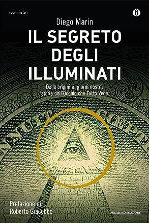 Il segreto degli illuminati: Dalle origini ai giorni nostri: storia dellocchio che tutto vede (Oscar nuovi misteri Vol. 125)