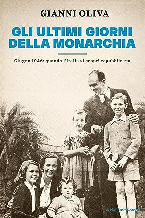 Gli ultimi giorni della monarchia: Giugno 1946: quando lItalia si scoprì repubblicana