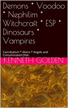 Demons * Voodoo * Nephilim * Witchcraft * ESP * Dinosaurs * Vampires: Cannibalism * Aliens * Angels and Contaminated DNA.