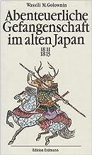 Abenteuerliche Gefangenschaft im alten Japan 1811-1813. Neu