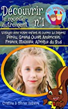 Découvrir le monde autrement n°1: Voyagez avec votre enfant et ouvrez lui l'esprit! Pérou, Grand Ouest Américain, France, ...