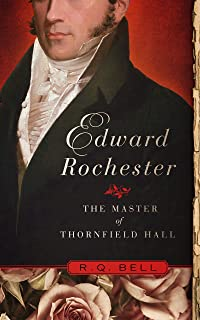 EDWARD ROCHESTER: The Master of Thornfield Hall