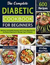 The Complete Diabetic Cookbook for Beginners: 600 Easy and Healthy Recipes with 21-Day Meal Plan for the Newly Diagnosed t...