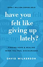 Have You Felt Like Giving Up Lately?: Finding Hope and Healing When You Feel Discouraged (English Edition)