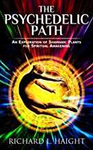 The Psychedelic Path: An Exploration of Shamanic Plants for Spiritual Awakening